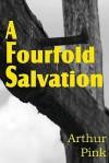 A Fourfold Salvation - Arthur W. Pink