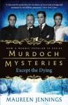 Murdoch Mysteries: Except The Dying (Murdoch Mysteries (Detective Murdoch)) - Maureen Jennings