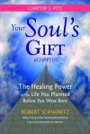 Your Soul's Gift eChapters - Chapter 5: Pets: The Healing Power of the Life You Planned Before You Were Born - Robert Schwartz
