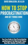 How To Stop Procrastination And Get Things Done: Your Easy Guide to Stop Procrastination and Overcome It for Good to Get Things Done More Quickly and Efficiently - David Donaldson, Joe Allen