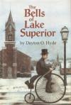 The Bells of Lake Superior - Dayton O. Hyde, Emma Witmer