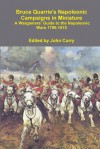 Bruce Quarrie's Napoleonic Campaigns in Miniature a Wargamers' Guide to the Napoleonic Wars 1796-1815 - John Curry, Bruce Quarrie