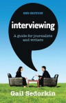 Interviewing: A Guide for Journalists and Writers - Gail Sedorkin