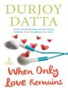 When Only Love Remains - Durjoy Datta