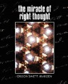 The Miracle of Right Thought (New Edition) - Orison Swett Marden