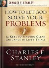 How to Let God Solve Your Problems: 12 Keys for Finding Clear Guidance in Life's Trials - Charles F. Stanley