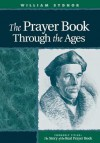 Prayer Book Through the Ages: A Revised Edition of the Story of the Real Prayer Book - William Sydnor