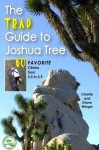The Trad Guide to Joshua Tree: 60 Favorite Climbs from 5.5 to 5.9 - Charlie Winger, Diane Winger