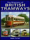The Directory Of British Tramways: Every Passenger Carrying Tramway, Past And Present: Every Passenger Carrying Tramway, Past And Present - Keith Turner