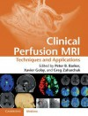 Clinical Perfusion MRI: Techniques and Applications - Peter Barker, Xavier Golay, Gregory Zaharchuk