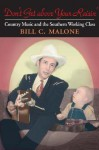 Don't Get Above Your Raisin': Country Music and the Southern Working Class - Bill C. Malone
