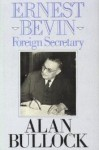 Ernest Bevin: Foreign Secretary, 1945-1951 - Alan Bullock