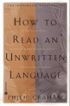 How to Read an Unwritten Language - Philip Graham