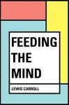 Feeding the Mind - Lewis Carroll