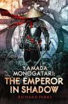 Yamada Monogatori: The Emperor in Shadow - Richard Parks