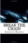 Break the Chain: More and More Women Are Dying, Being Stabbed, Shot or Beaten. It Is Absolutely Important to Be Safe at All Times. a Su - Shirley Brown