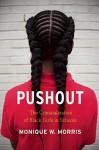 Pushout: The Criminalization of Black Girls in Schools - Monique W. Morris