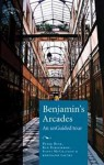 Benjamin's Arcades: An Unguided Tour - Peter Buse, Ken Hirschkop, Scott McCracken, Bertrand Taithe