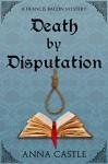 Death by Disputation (A Francis Bacon Mystery Book 2) - Anna Castle