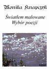 Światłem malowane - wybór poezji - Monika Knapczyk