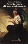 Storie vere di un visionario - Thomas de Quincey, Ottavio Fatica