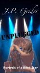 Unplugged (A Portrait of a Rock Star) - J.P. Grider