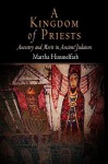 A Kingdom of Priests: Ancestry and Merit in Ancient Judaism - Martha Himmelfarb