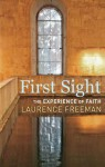 First Sight: The Experience of Faith - Laurence Freeman