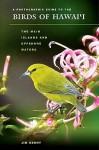 A Photographic Guide to the Birds of Hawai'i: The Main Islands and Offshore Waters (A Latitude 20 Book) - Jim Denny
