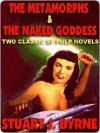 The Metamorphs & the Naked Goddess: Two Classic SF Novels from the Golden Age of the Pulps - Stuart J. Byrne