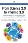 From Science 2.0 to Pharma 3.0: Semantic search and social media in the pharmaceutical industry and STM publishing - Herve Basset, David Stuart, Denise Silber
