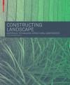 Constructing Landscape: Materials, Techniques, Structural Components - Astrid Zimmermann
