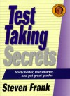 Test Taking Secrets: Study Better, Test Smarter, and Get Great Grades (The Backpack Study Series) - Steven Frank