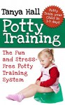 Potty Training: The Fun and Stress-Free Potty Training System. Potty Train Your Child in 1-3 days. (Potty Training, Potty Training in 3 Days, Potty Train in a Weekend) - Tanya Hall