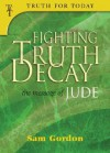 Fighting Truth Decay: The Message of Jude - Sam Gordon