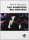 Les magiciens des marchés: Entretiens avec les meilleurs traders - Jack-D Schwager