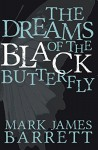 The Dreams of the Black Butterfly - Mark James Barrett