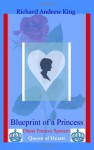 Blueprint of a Princess: Diana Frances Spencer - Queen of Hearts - Mr. Richard Andrew King, Mr Shannon Yarbrough