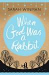 When God Was a Rabbit - Sarah Winman