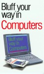 The Bluffer's Guide to Computers: Bluff Your Way in Computers - Robert Ainsley, Alexander C. Rae