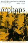 Orphans of The Empire: The Shocking Story of Child Migration to Australia - Alan Gill