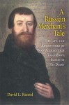 A Russian Merchant's Tale: The Life and Adventures of Ivan Alekseevich Tolchenov, Based on His Diary - David L. Ransel