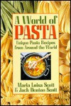 A World Of Pasta: Unique Pasta Recipes From Around The World - Maria Luisa Scott, Jack Denton Scott