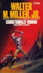 Conditionally Human And Other Stories - Walter M. Miller Jr.