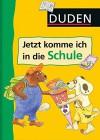 Duden - Jetzt komme ich in die Schule - Ulrike Holzwarth-Raether, Ute Müller-Wolfangel, Gabie Hilgert