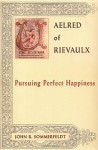 Aelred of Rievaulx: Pursuing Perfect Happiness (The Newman Press) - John R. Sommerfeldt
