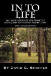 In to Life: One Man's Story of Life from the Appalachia to Viet Nam and Beyond. Part 1, the Beginning - David Shaffer