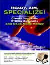 Ready, Aim, Specialize!: Create Your Own Writing Specialty and Make More Money - Kelly James-Enger