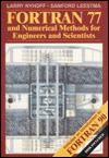FORTRAN 77 & Numerical Methods for Engineers & Scientists - Larry R. Nyhoff, Sanford Leestma