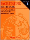 Facilitating with Ease!: A Step-By-Step Guidebook with Customizable Worksheets on CD-ROM [With CDROM] - Ingrid Bens